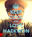KEEP COOL AND LOVE HAEKWON - Personalised Poster large