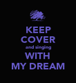 KEEP COVER and singing WITH MY DREAM - Personalised Poster large