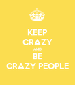 KEEP CRAZY AND BE CRAZY PEOPLE - Personalised Poster large