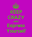 KEEP CRAZY AND Express Yourself - Personalised Poster large