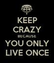 KEEP CRAZY BECAUSE YOU ONLY LIVE ONCE - Personalised Poster large