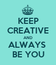 KEEP CREATIVE AND ALWAYS  BE YOU - Personalised Poster large