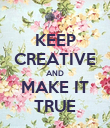 KEEP CREATIVE AND MAKE IT TRUE - Personalised Poster large