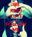 KEEP CUTE AND FOLLOW ME - Personalised Poster large