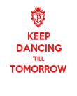 KEEP DANCING 'TILL TOMORROW  - Personalised Poster large