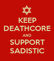 KEEP DEATHCORE AND SUPPORT SADISTIC - Personalised Poster large