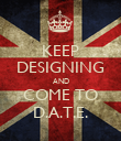 KEEP DESIGNING AND COME TO D.A.T.E. - Personalised Poster large