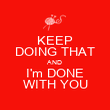 KEEP DOING THAT AND I'm DONE WITH YOU - Personalised Poster large