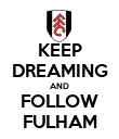 KEEP DREAMING AND FOLLOW FULHAM - Personalised Poster large