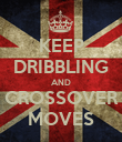 KEEP DRIBBLING AND CROSSOVER MOVES - Personalised Poster large