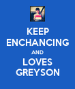 KEEP ENCHANCING AND LOVES GREYSON - Personalised Poster large