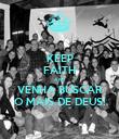 KEEP FAITH AND VENHA BUSCAR O MAIS DE DEUS! - Personalised Poster large