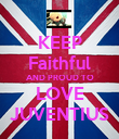 KEEP Faithful AND PROUD TO LOVE JUVENTIUS - Personalised Poster large