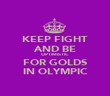 KEEP FIGHT AND BE OPTIMISTIC FOR GOLDS IN OLYMPIC - Personalised Poster large