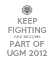 KEEP FIGHTING AND BECOME PART OF UGM 2012 - Personalised Poster large