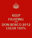 KEEP FIGHTING AND DON BOSCO 2012 LULUS 100% - Personalised Poster large