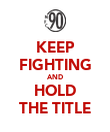 KEEP FIGHTING AND HOLD THE TITLE - Personalised Poster large
