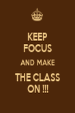 KEEP FOCUS AND MAKE THE CLASS ON !!! - Personalised Poster large