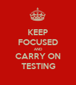 KEEP FOCUSED AND CARRY ON TESTING - Personalised Poster large