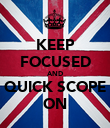 KEEP FOCUSED AND QUICK SCOPE ON - Personalised Poster large