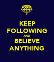 KEEP FOLLOWING AND BELIEVE ANYTHING - Personalised Poster large