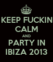 KEEP FUCKIN CALM AND PARTY IN IBIZA 2013 - Personalised Poster large