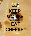 KEEP  GOING  AND   EAT  CHEESE!! - Personalised Poster large