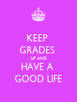 KEEP  GRADES  UP AND HAVE A  GOOD LIFE - Personalised Poster large