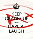 KEEP GRADES UP AND HAVE A  LAUGH - Personalised Poster large