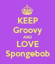 KEEP Groovy AND LOVE Spongebob - Personalised Poster large