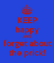 KEEP happy AND forget about the prick! - Personalised Poster large