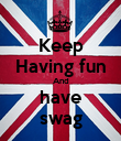 Keep Having fun And have swag - Personalised Poster large