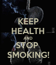 KEEP HEALTH AND STOP  SMOKING! - Personalised Poster small