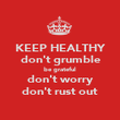KEEP HEALTHY don't grumble be grateful don't worry don't rust out - Personalised Poster large