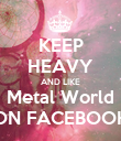 KEEP HEAVY AND LIKE Metal World ON FACEBOOK - Personalised Poster large