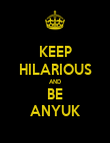 KEEP HILARIOUS AND BE ANYUK - Personalised Poster large