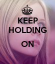 KEEP HOLDING  ON  - Personalised Poster large