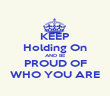 KEEP Holding On AND BE PROUD OF WHO YOU ARE - Personalised Poster large