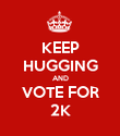 KEEP HUGGING AND VOTE FOR 2K - Personalised Poster large