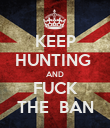 KEEP HUNTING  AND FUCK THE  BAN - Personalised Poster large