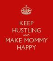 KEEP HUSTLING AND MAKE MOMMY HAPPY - Personalised Poster large