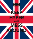 KEEP HYPER AND MESS AROUND - Personalised Poster large