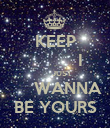 KEEP            I         JUST      WANNA BE YOURS - Personalised Poster large