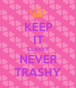 KEEP IT CLASSY NEVER TRASHY - Personalised Poster large