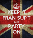 KEEP IT FRAN SUP'T AND PARTY ON - Personalised Poster large