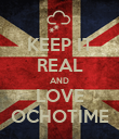 KEEP IT REAL AND LOVE OCHOTIME - Personalised Poster large