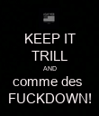 KEEP IT TRILL AND comme des  FUCKDOWN! - Personalised Poster large