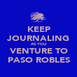 KEEP JOURNALING AS YOU VENTURE TO PASO ROBLES - Personalised Poster large