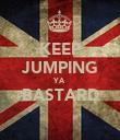 KEEP JUMPING YA BASTARD  - Personalised Poster large