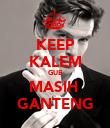 KEEP KALEM GUE MASIH  GANTENG - Personalised Poster large